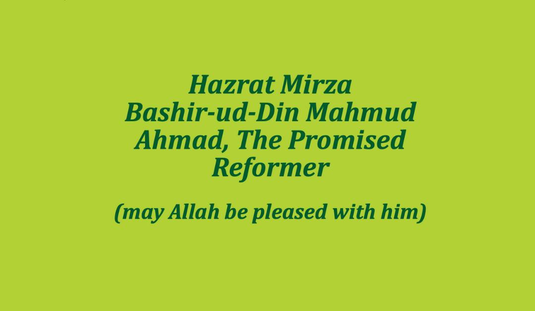 Hazrat Mirza Bashir-ud-Din Mahmud Ahmad, The Promised Reformer