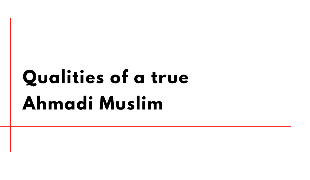 Qualities of a True Ahmadi Muslim