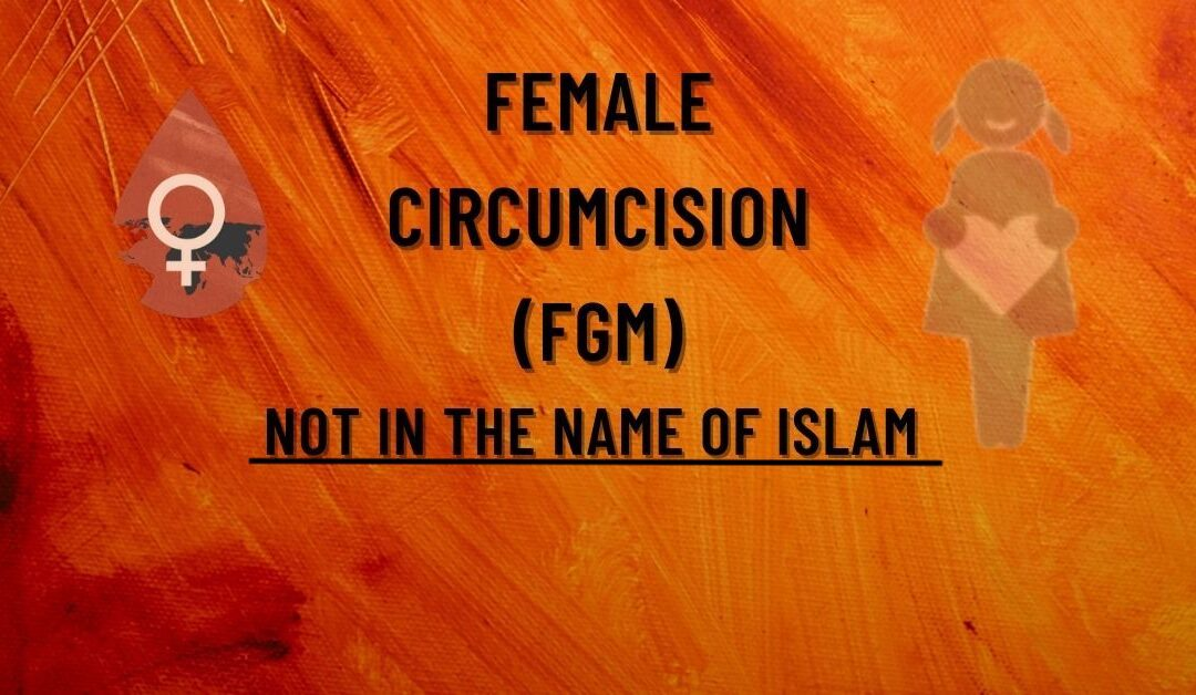 Female Circumcision (FGM) – Not In the Name of Islam